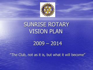 SUNRISE ROTARY     VISION PLAN