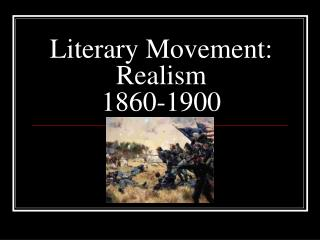 Literary Movement: Realism 1860-1900
