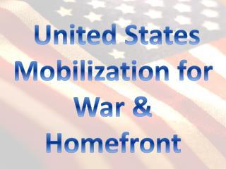 United States Mobilization for War &  Homefront