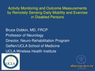 Bruce Dobkin, MD, FRCP Professor of Neurology Director, Neuro-Rehabilitation Program
