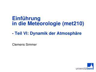 Einf�hrung  in die Meteorologie (met210)  - Teil VI: Dynamik der Atmosph�re