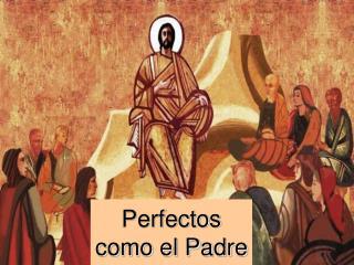 Perfectos como el Padre