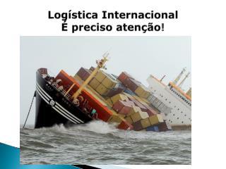 Logística  Internacional É preciso atenção !