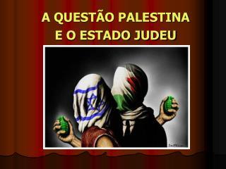 A QUESTÃO PALESTINA E O ESTADO JUDEU
