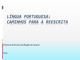 Língua Portuguesa: CAMINHOS PARA A REESCRITA