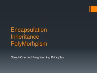 Encapsulation Inheritance PolyMorhpism