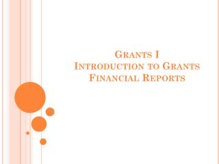 Grants I Introduction to Grants Financial Reports