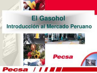 El Gasohol Introducción al Mercado Peruano