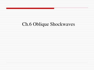 Ch.6 Oblique Shockwaves
