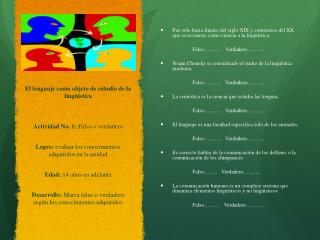 El lenguaje como objeto de estudio de la lingüística Actividad  No. 1:  Falso o verdadero