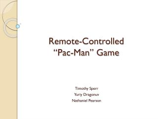 """Remote-Controlled  """"Pac-Man"""" Game"""