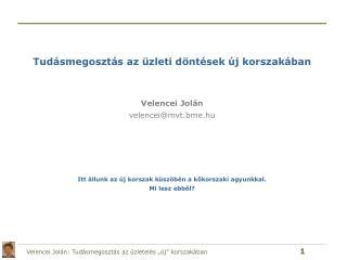 Tudásmegosztás az üzleti döntések új korszakában Velencei Jolán velencei@mvt.bme.hu