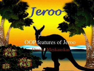 OOP features of Jeroo Dianne Meskauskas