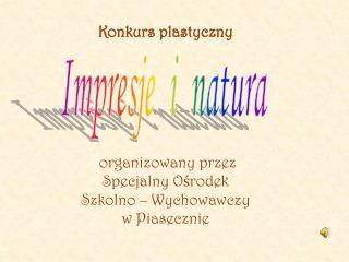 Konkurs plastyczny  organizowany przez  Specjalny Ośrodek  Szkolno – Wychowawczy  w Piasecznie