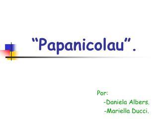 """Papanicolau""."