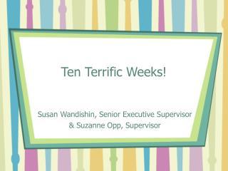 Ten Terrific Weeks!