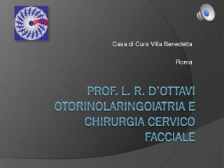 Prof. L.  R . D'ottavi otorinolaringoiatria e chirurgia  cervico  facciale