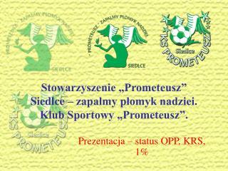 """Stowarzyszenie """"Prometeusz"""" Siedlce – zapalmy płomyk nadziei.  Klub Sportowy """"Prometeusz""""."""