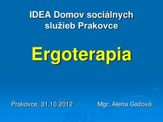 E rgoterapia -  z gréc. ergon - práca,  therap e ia  -  liečenie, ošetrovanie
