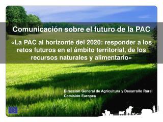 Dirección General de Agricultura y Desarrollo Rural  Comisión Europea