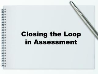 Closing the Loop in Assessment