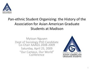 Mytoan Nguyen  Dept of Sociology PhD Candidate Co-Chair AAAGS 2008-2009 Saturday, April 25, 2009