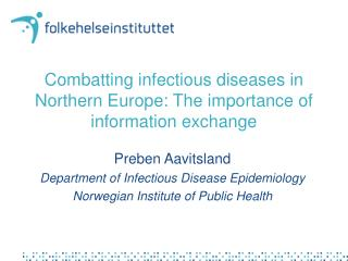 Combatting infectious diseases in Northern Europe: The importance of information exchange