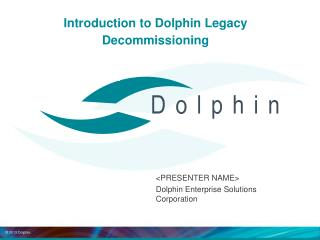 Introduction to Dolphin Legacy Decommissioning