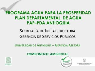 PROGRAMA AGUA PARA LA PROSPERIDAD  PLAN DEPARTAMENTAL  DE AGUA  PAP–PDA ANTIOQUIA