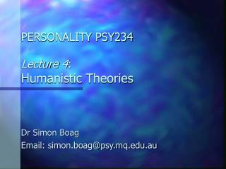 PERSONALITY PSY234   Lecture 4: Humanistic Theories