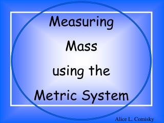 Measuring  Mass  using the  Metric System