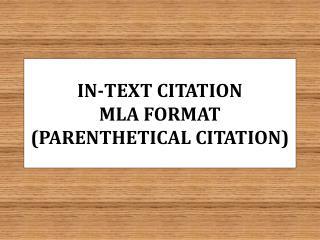 IN-TEXT CITATION MLA FORMAT (PARENTHETICAL CITATION)