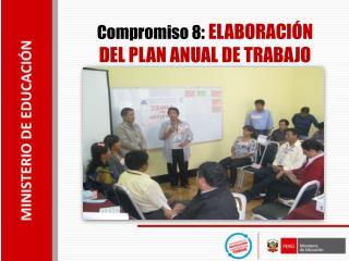 Compromiso 8 :  ELABORACIÓN DEL PLAN ANUAL DE TRABAJO