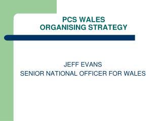 PCS WALES  ORGANISING STRATEGY