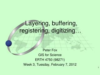 Layering, buffering, registering, digitizing�