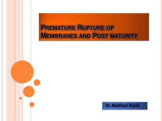 Premature Rupture of Membranes and Post maturity