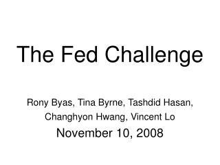 The Fed Challenge Rony Byas, Tina Byrne, Tashdid Hasan, Changhyon Hwang, Vincent Lo
