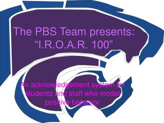 The PBS Team presents: �I.R.O.A.R. 100�