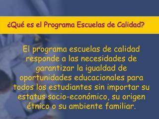 ¿ Qué es el Programa Escuelas de Calidad?