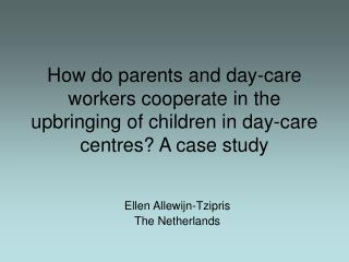 How do parents and day-care workers cooperate in the upbringing of children in day-care centres A case study