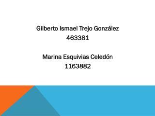 Gilberto  Ismael Trejo Gonz ález 463381 Marina Esquivias  Celedón 1163882