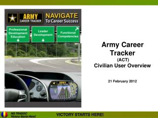 Army Career Tracker  (ACT) Civilian User Overview 21 February 2012