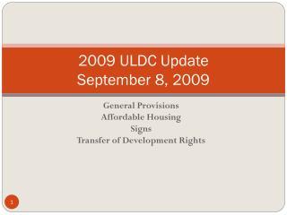 2009 ULDC  Update September 8, 2009