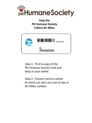 Step 1:  Print a copy of the PEI Humane Society Card and  keep in your wallet