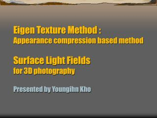 Eigen-Texture Method Appearance Compression based on 3D modeling