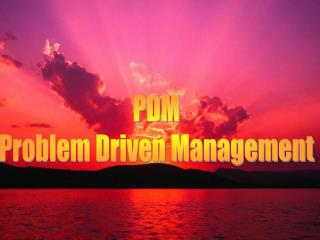 PDM Problem Driven Management