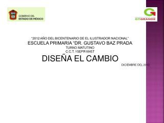"""""""2012 AÑO DEL BICENTENARIO DE EL ILUSTRADOR NACIONAL"""" ESCUELA PRIMARIA """"DR. GUSTAVO BAZ PRADA"""