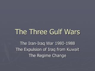The Three Gulf Wars