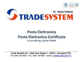 Posta Elettronica Posta Elettronica Certificata A cura dell'ing. Claudio TRAINI