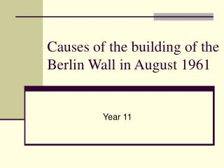 Causes of the building of the Berlin Wall in August 1961